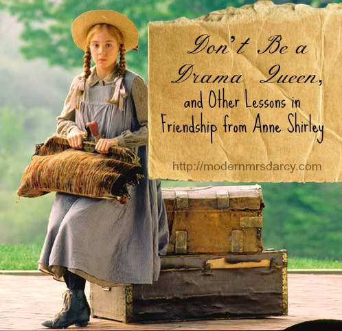 Don't be a drama queen, and other lessons in friendship from Anne of Green Gables. (part of the Life Lessons from Green Gables series)