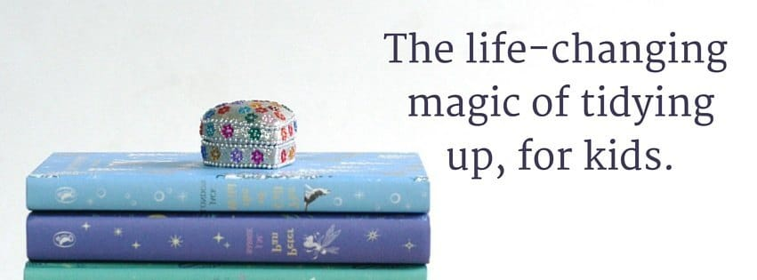 The life-changing magic of tidying up, for kids.