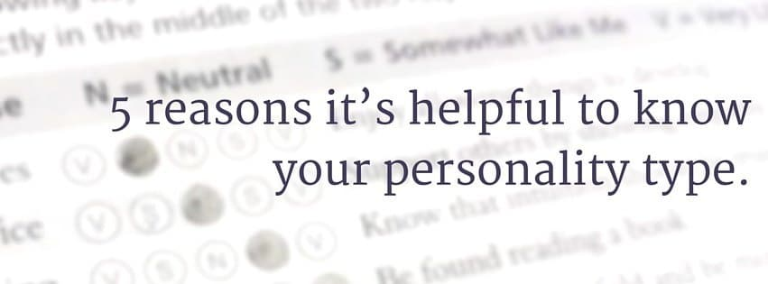 5 reasons it's helpful to know your personality type