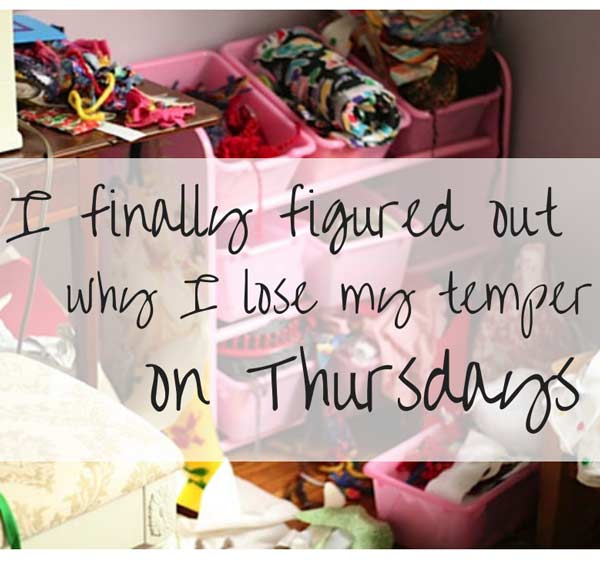 I finally figured out why I lose my temper on Thursdays