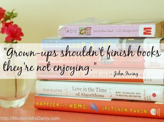 """Grown ups shouldn't finish reading books they're not enjoying."" - John Irving"