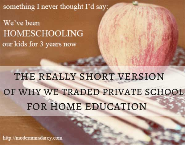 the really short version of why we traded private school for home education