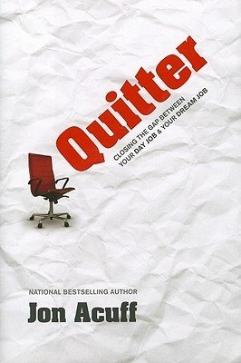 Quitter: Closing the Gap Between Your Day Job and Your Dream Job | Jon Acuff
