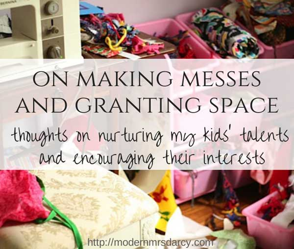 On making messes and granting space: thoughts on nurturing my kids' talents and encouraging their interests.