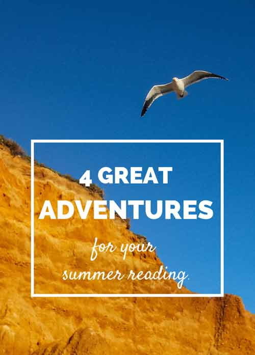 4 great adventures for your summer reading | Modern Mrs Darcy