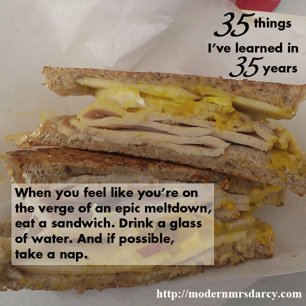 35 things I've learned in 35 years | when you feel like you're on the verge of an epic meltdown, eat a sandwich