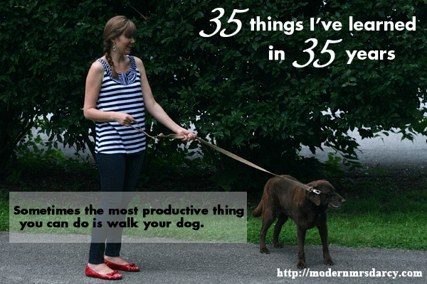 35 things I've learned in 35 years | Sometimes the most productive thing you can do is walk your dog