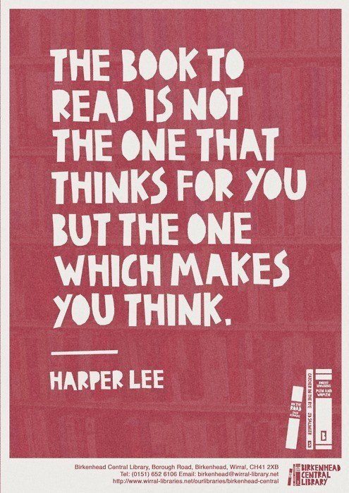 """The book to read is not the one that thinks for you, but the one which makes you think."""