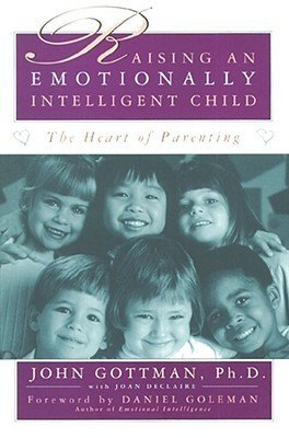 Raising an Emotionally Intelligent Child: The Heart of Parenting, John Gottman