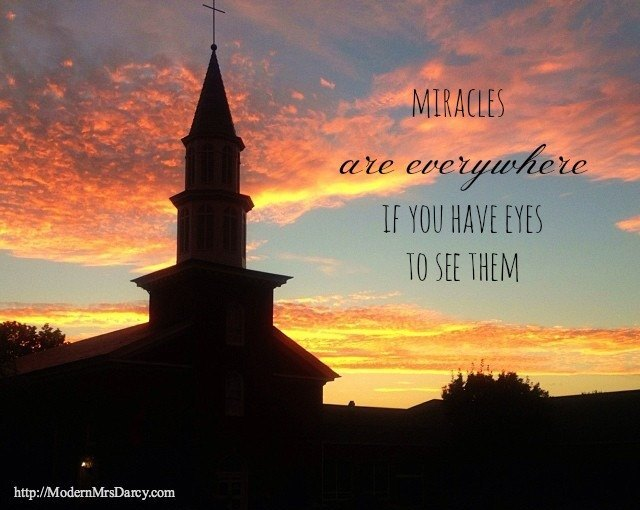 Miracles are everywhere if you have eyes to see them | Modern Mrs Darcy