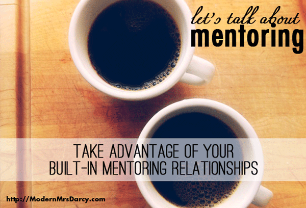 Let's Talk About Mentoring: Take advantage of your built-in mentoring relationships | Modern Mrs Darcy