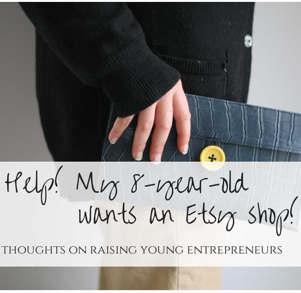 My 8-year-old wants an Etsy shop: thoughts on raising young entrepreneurs
