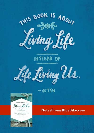 Notes from a Blue Bike: This book is about living life instead of life living us.