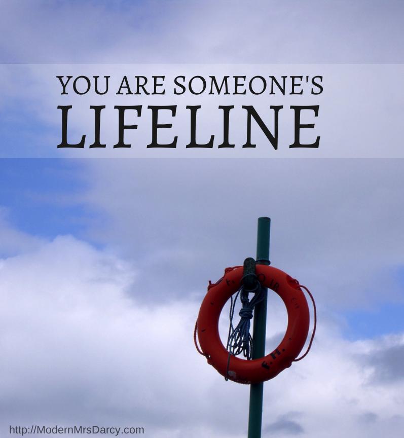 You are someone's lifeline | Modern Mrs Darcy