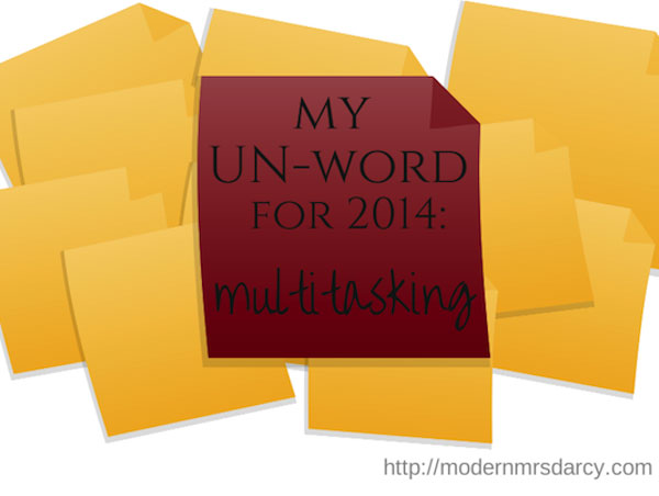 my UN-word for 2014: multitasking