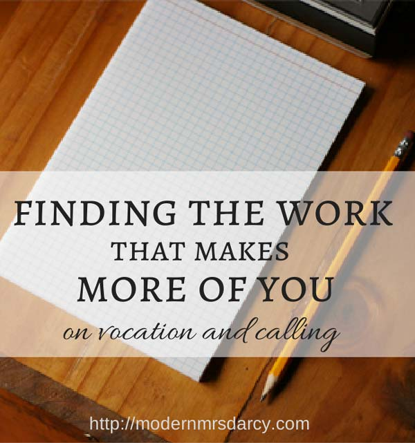 Finding the work that makes more of you: on vocation, and calling, and marriage