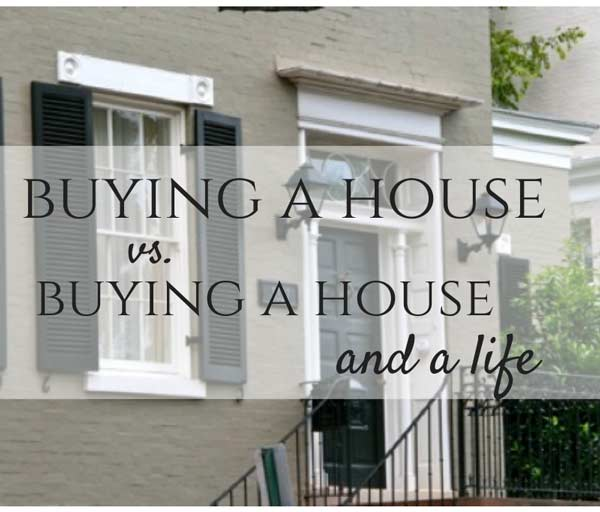 buying a house vs. buying a house AND a life