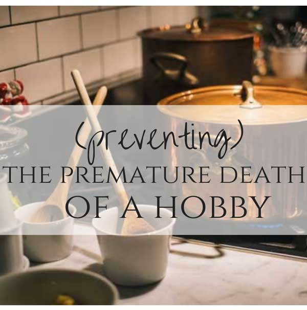The premature death of a hobby.