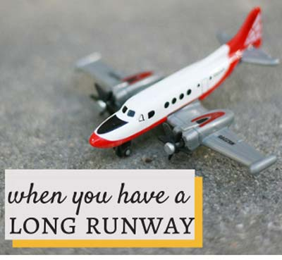When you have a long runway