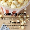 The Best Books Coming to the Big Screen, from Modern Mrs Darcy's Third Annual Summer Reading Guide.
