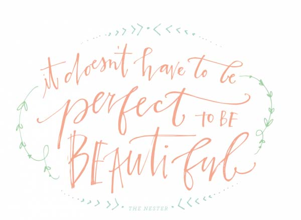 It doesn't have to be perfect to be beautiful. - The Nester