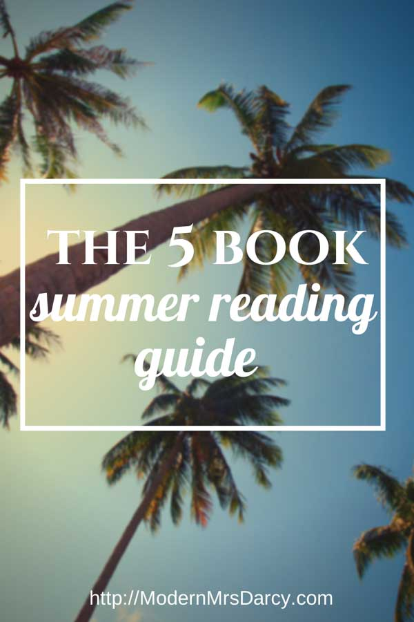 The 5 book summer reading guide. These 5 books are the best of the best--because the hardest part is figuring out what to read next!