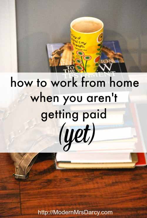 How to work at home when you aren't getting paid—yet {How She Does It}