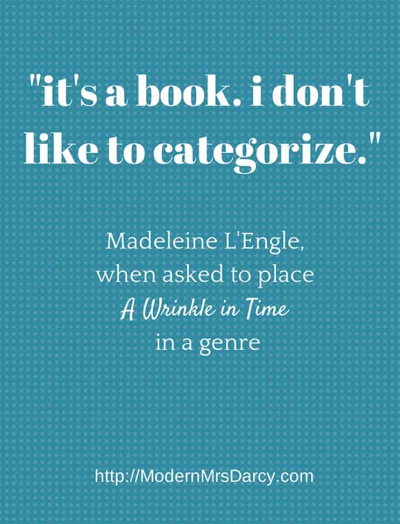 """It's a book. I don't like to categorize."" - Madeleine L'Engle, when asked to place A Wrinkle in Time in a genre. {{Why Adults Should Read YA. 