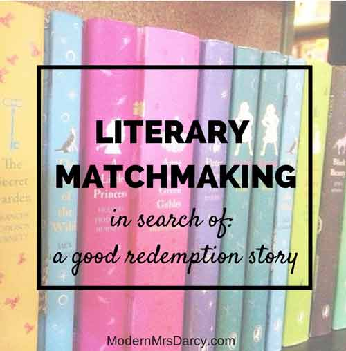 Seeking: a good redemption story {literary matchmaking} | Modern Mrs Darcy