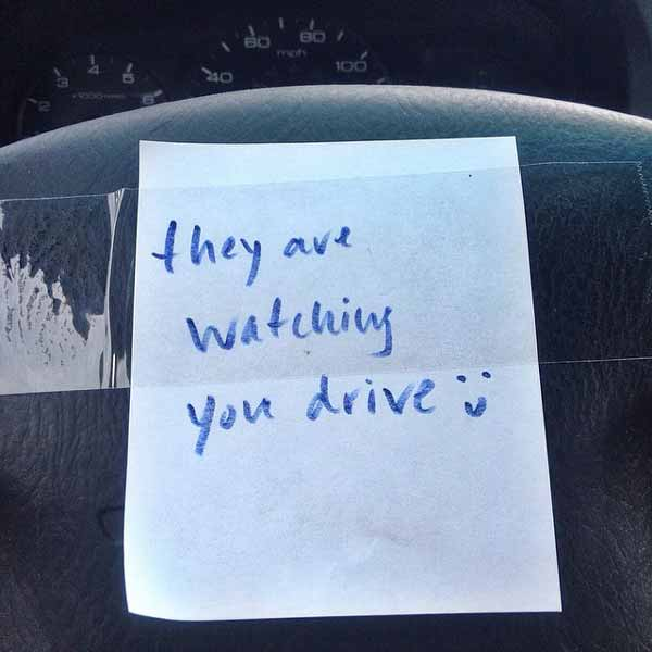 they are watching you drive