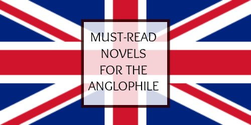 Fiction recommendations for the Anglophile.