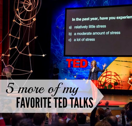 5 more of my favorite TED talks