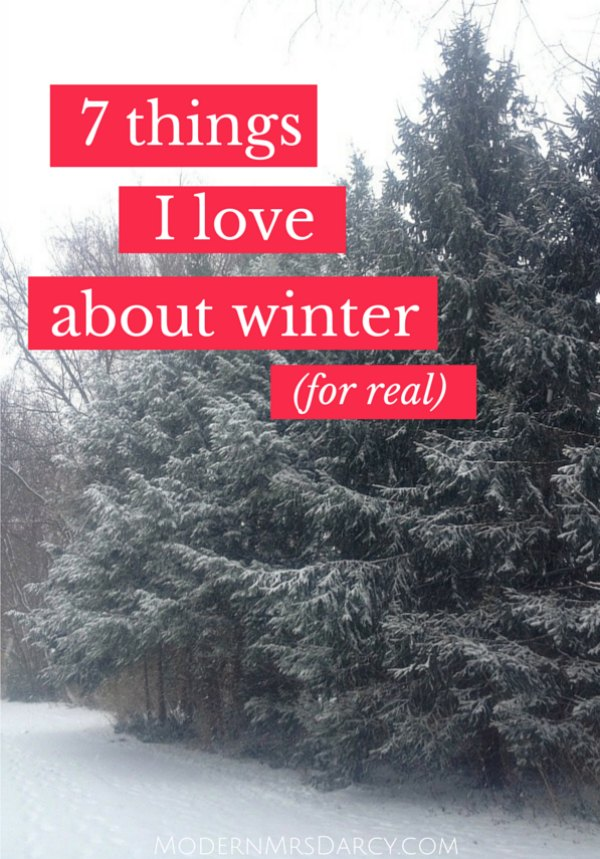 7 things I love about winter. For real. As hard as this season is for me, it's not ALL bad. These are a few of my favorite wintry things.