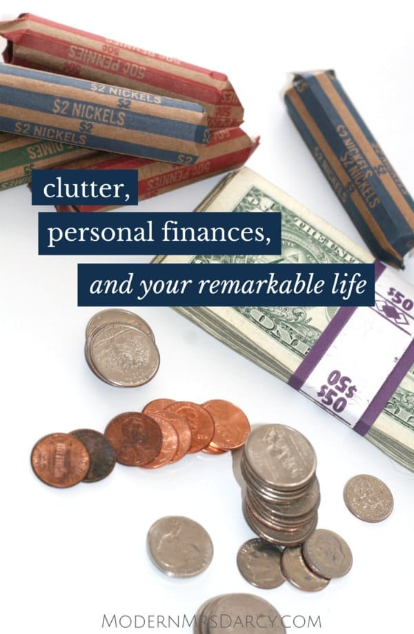 If you agree that clutter is anything that distracts you from your remarkable life, it's time to take a hard look at your personal finances.