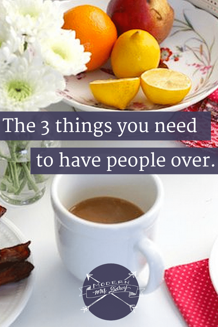 The 3 things you need to have people over