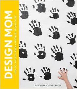 Design Mom: How to Live with Kids: a Room by Room Guide