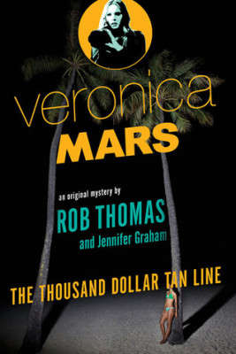 The Thousand Dollar Tan Line: a Veronica Mars Mystery