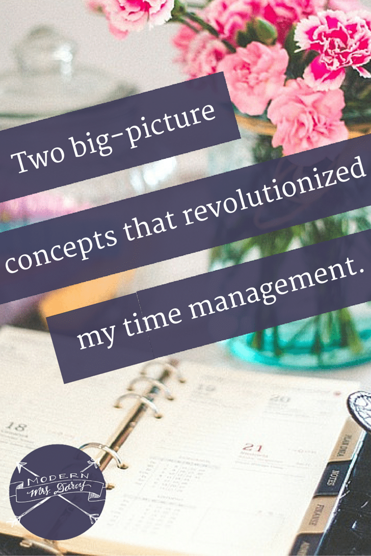Revolutionize your time management with these two big-picture concepts.