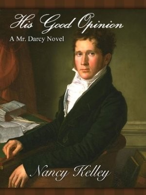 His Good Opinion: A Mr Darcy Novel