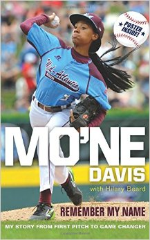 Mo'ne Davis: Remember My Name: My Story from First Pitch to Game Change