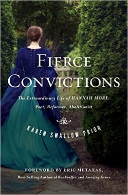 Fierce Convictions: The Extraordinary Life of Hannah More: Poet, Reformer, Abolitionist