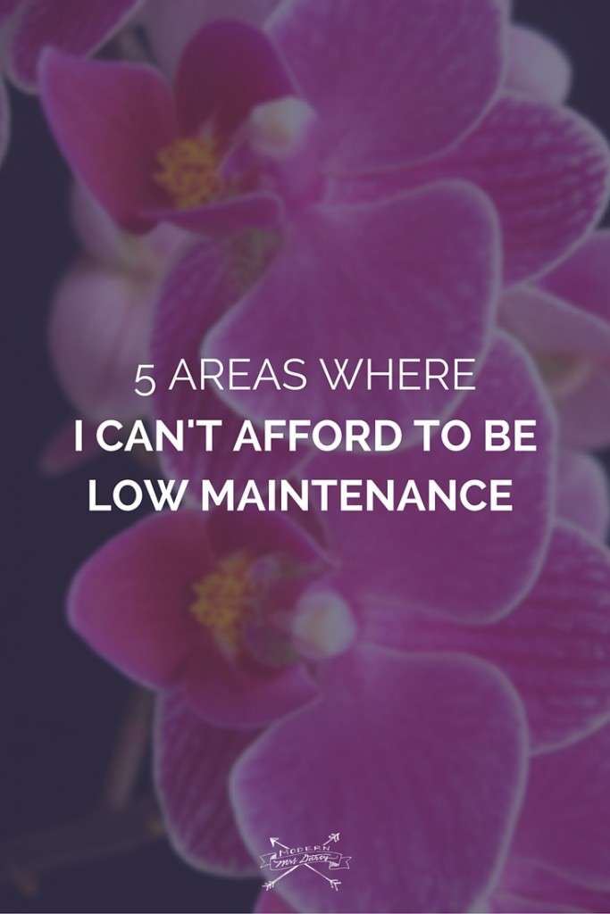 5 areas where I can't afford to be low maintenance