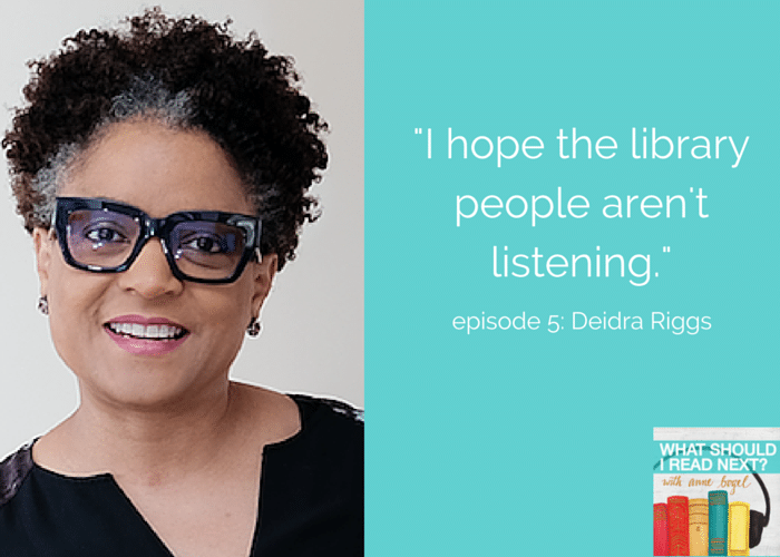 What Should I Read Next #5: Raising readers, books that find you, and making the library people hate you with Deidra Riggs