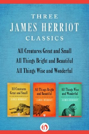 All Creatures Great and Small, All Things Wise and Wonderful, All Things Bright and Beautiful: Three James Herriot Classics
