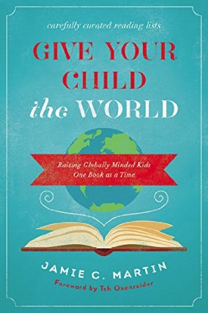 Give Your Child the World: Raising Globally-Minded Kids One Book at a Time