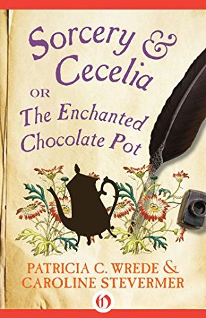Sorcery & Cecelia: Or, The Enchanted Chocolate Pot (The Cecelia and Kate Novels Book 1)