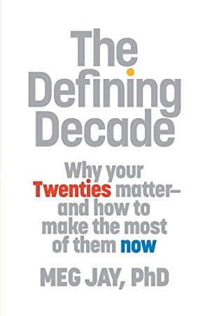 The Defining Decade: Why Your Twenties Matter–And How to Make the Most of Them Now