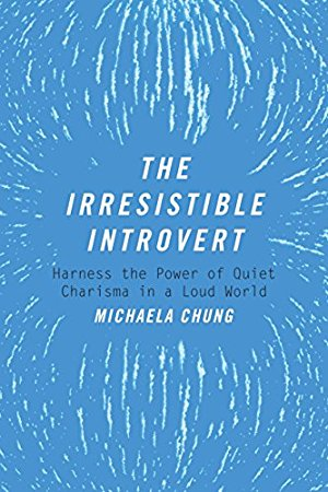 The Irresistible Introvert: Harness the Power of Quiet Charisma in a Loud World