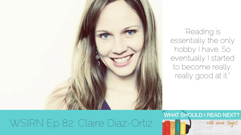 What Should I Read Next #82: Obsessive readers and bookish kindred spirit angels with Claire Díaz-Ortiz