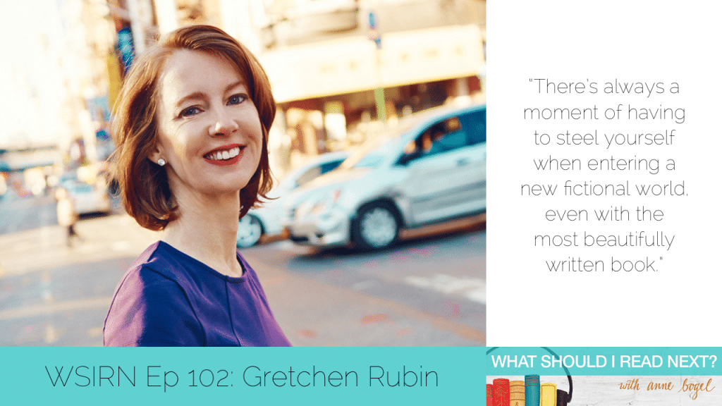 What Should I Read Next #102: A new way to think about fictional characters with Gretchen Rubin